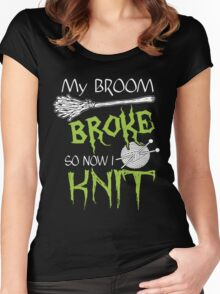 My Broom Broke So Now I Knit, Funny Halloween Custom For Knitter Men And Women Women's Fitted Scoop T-Shirt