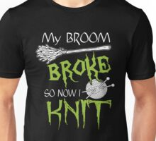 My Broom Broke So Now I Knit, Funny Halloween Custom For Knitter Men And Women Unisex T-Shirt