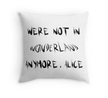Were not in wonderland anymore, alice Throw Pillow