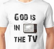 god is in the tv Unisex T-Shirt