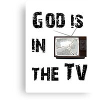 god is in the tv Canvas Print