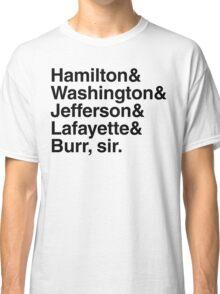 Hamilton- Hamilton & Washington & Jefferson & Lafayette & Burr, sir. Classic T-Shirt