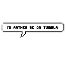 I'd rather be on tumblr pixel speech bubble by msanimanga