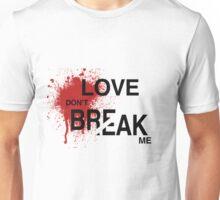 Love, don't break me Unisex T-Shirt