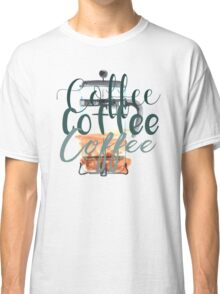 Coffee Coffee Coffee (Gilmore Girls) Classic T-Shirt