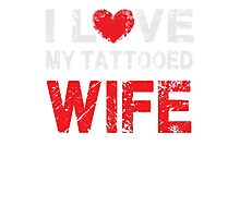 I love my Tattooed Wife - Proud Spouse T Shirt Photographic Print