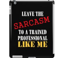 leave the sarcasm to me iPad Case/Skin