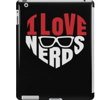 I love Nerds - Nerdy Glasses Funny Humor Geek T Shirt iPad Case/Skin