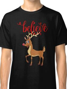 Believe with red nosed reindeer Classic T-Shirt
