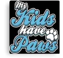 My Kids Have Paws Canvas Print