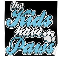 My Kids Have Paws Poster