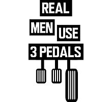 Real Men Use 3 Pedals Photographic Print