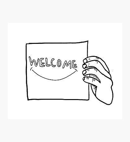 welcome :) Photographic Print