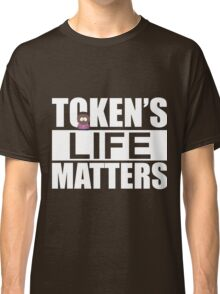 Token's Life Matters - South Park (Token Edition) Classic T-Shirt