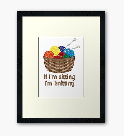 If I'm Sitting, I'm Knitting Framed Print
