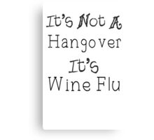 It's Wine Flu Canvas Print