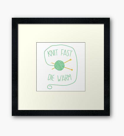 Knit fast. Die warm Framed Print