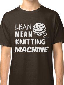 Lean mean knitting machine Classic T-Shirt