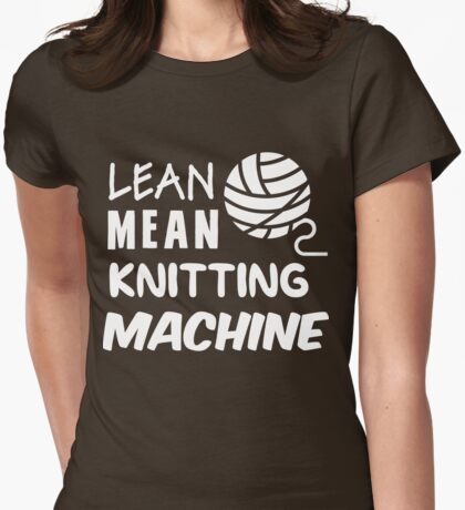 Lean mean knitting machine Womens Fitted T-Shirt