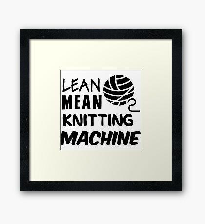Lean mean knitting machine Framed Print