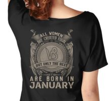 ALL WOMEN ARE CREATED EQUAL BUT ONLY BEST ARE BORN IN JANUARY Women's Relaxed Fit T-Shirt