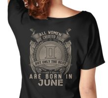ALL WOMEN ARE CREATED EQUAL BUT ONLY BEST ARE BORN IN JUNE Women's Relaxed Fit T-Shirt