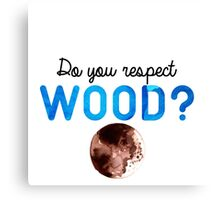 Do you respect wood? (Curb Your Enthusiasm) Canvas Print