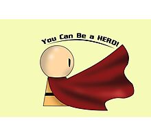 You Can Be A Hero! Photographic Print