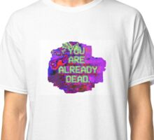 you are already dead Classic T-Shirt