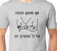 Gnash Fucked Around and Got Attached to You Unisex T-Shirt