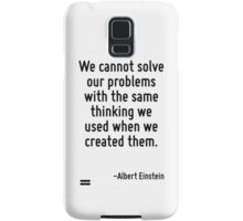 We cannot solve our problems with the same thinking we used when we created them. Samsung Galaxy Case/Skin