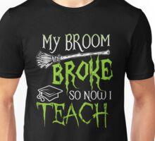 My broom broke so now i teach Unisex T-Shirt