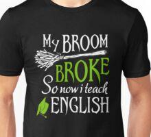 My Broom broke so now i teach English  Unisex T-Shirt
