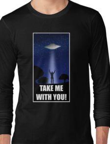 UFO Take Me With You!  Long Sleeve T-Shirt