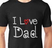 I Love Dad Unisex T-Shirt