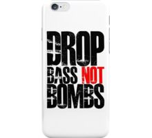 Drop Bass Not Bombs (Black)  iPhone Case/Skin