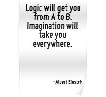 Logic will get you from A to B. Imagination will take you everywhere. Poster