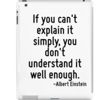 If you can't explain it simply, you don't understand it well enough. iPad Case/Skin