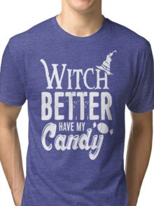 Witch Better Have My Candy Halloween  Adults  T-Shirt Tri-blend T-Shirt