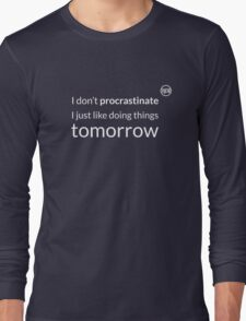I don't procrastinate T-Shirt Long Sleeve T-Shirt