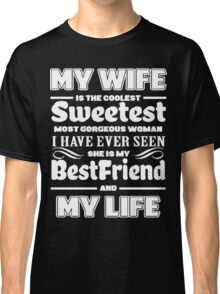 MY WIFE IS MY LIFE Classic T-Shirt