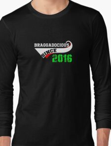 Braggadocious since 2016 tee T Shirt hot trend Long Sleeve T-Shirt