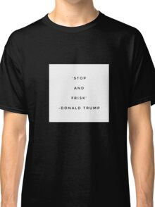 Stop and Frisk Trump Shirt Classic T-Shirt