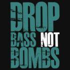 Drop Bass Not Bombs (Cyan) by DropBass