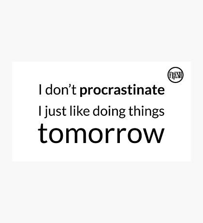 I don't procrastinate T-Shirt (text in black) Photographic Print