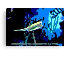 just keep swimming, they said...like stopping is an option? Canvas Print