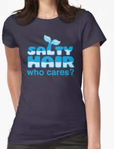 Salty hair Who cares? Womens Fitted T-Shirt
