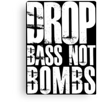 Drop Bass Not Bombs (Black)  Canvas Print