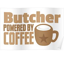 Butcher powered by coffee Poster