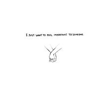 I Want To Feel Important To Someone .... by LivsDoodles